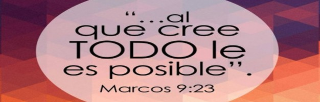 Al que cree ¿Todo le es posible?