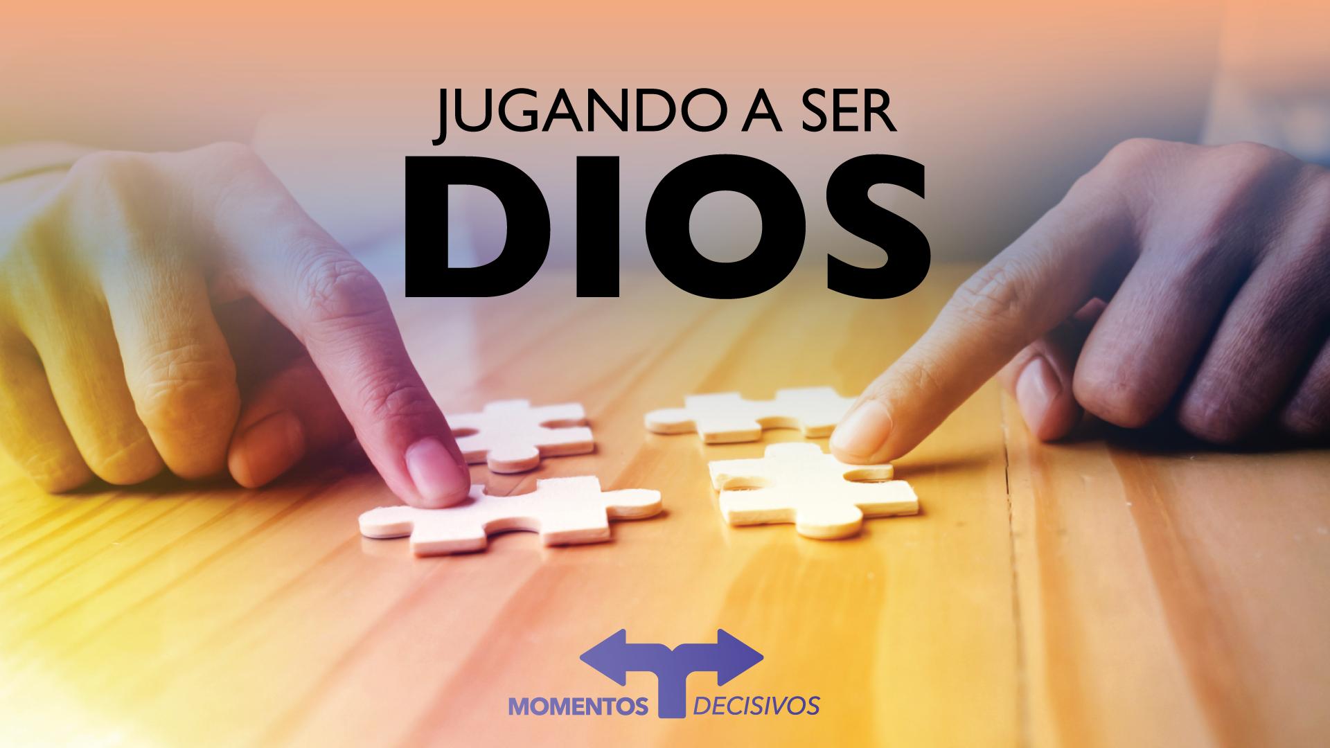 Jugando a ser Dios