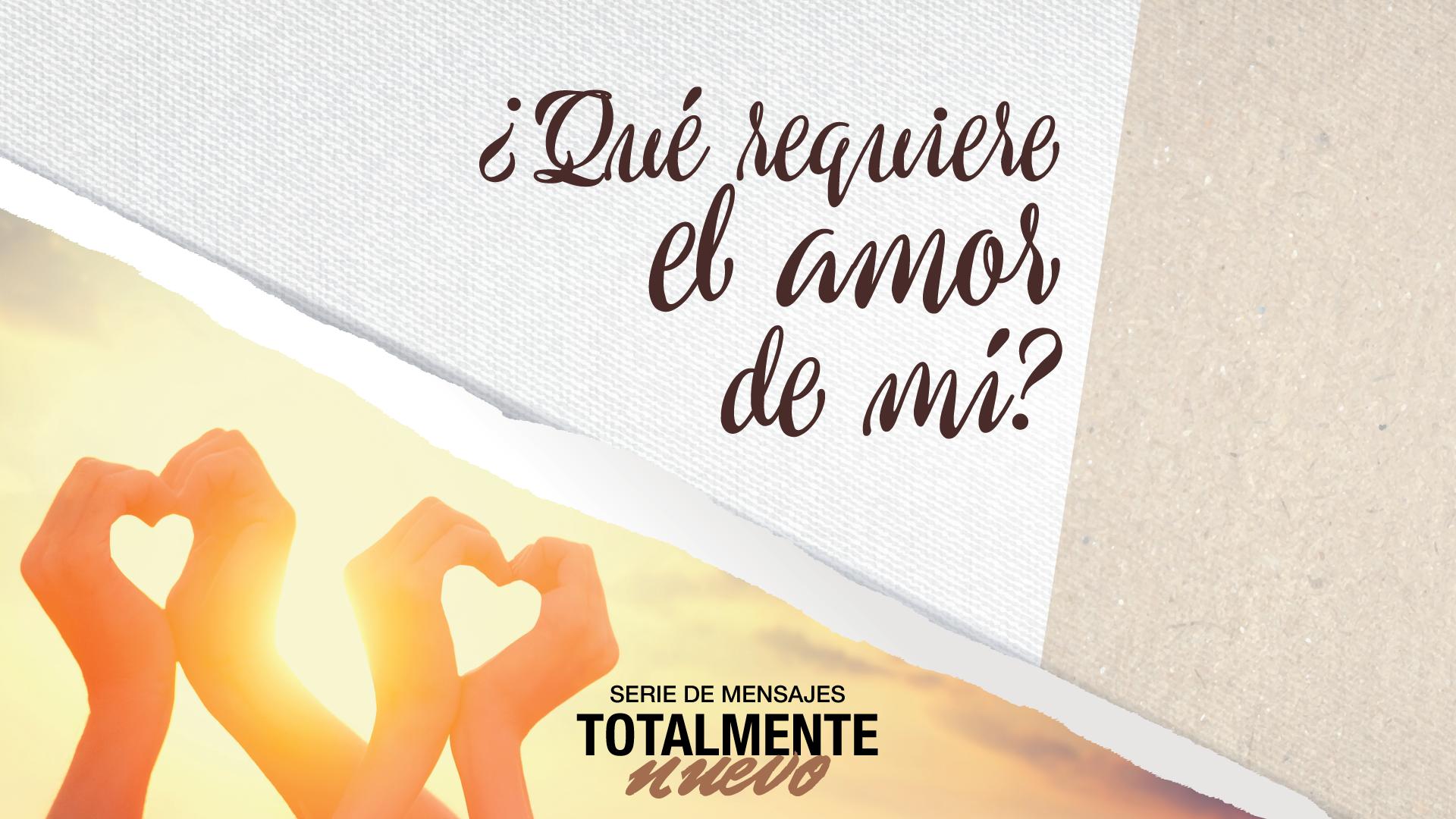 ¿Qué requiere el amor de mí?
