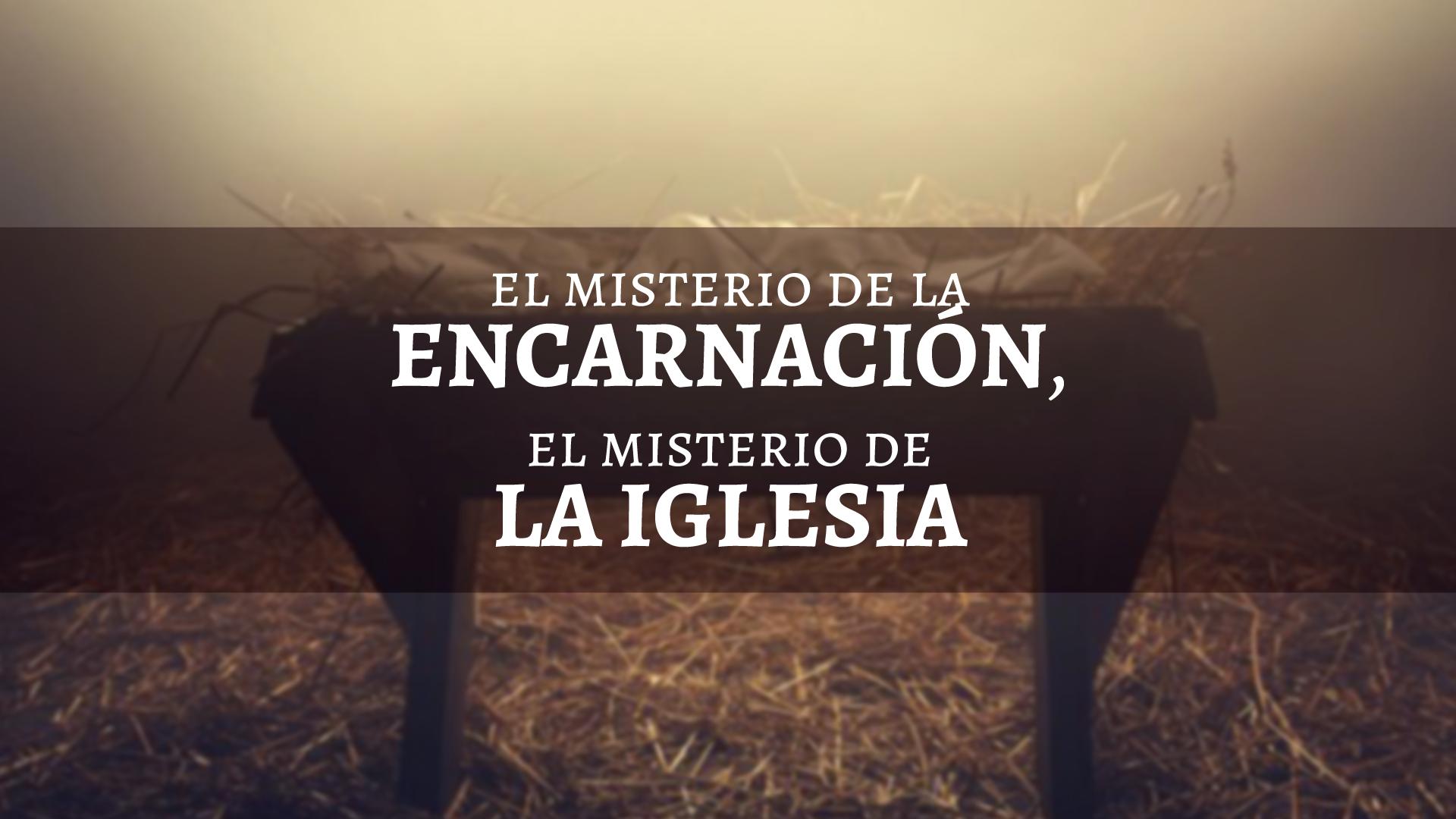 El Misterio de la Encarnación, El Misterio de la Iglesia