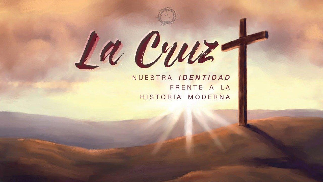 La Cruz – Nuestra identidad frente a la historia moderna