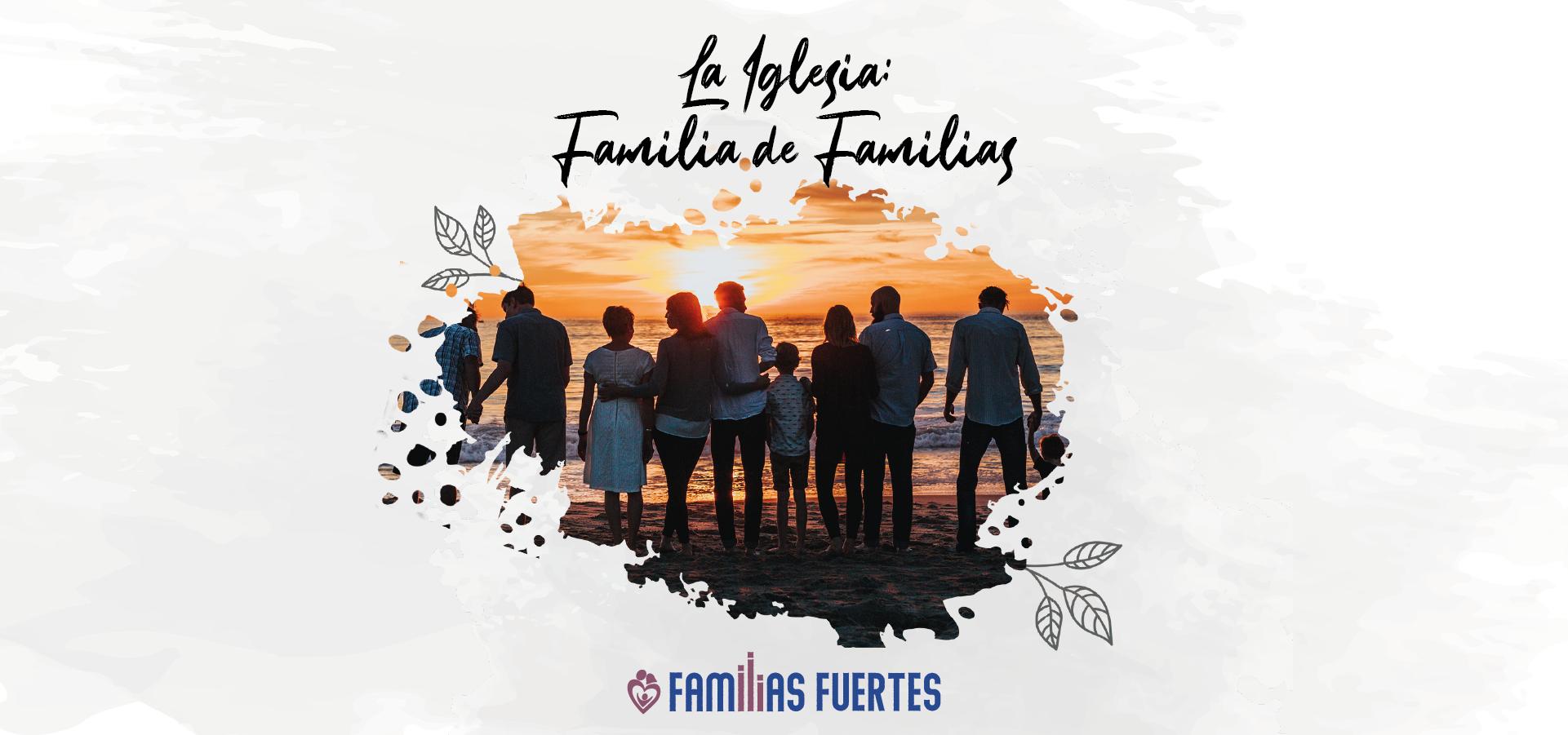 La Iglesia: Familia de Familias
