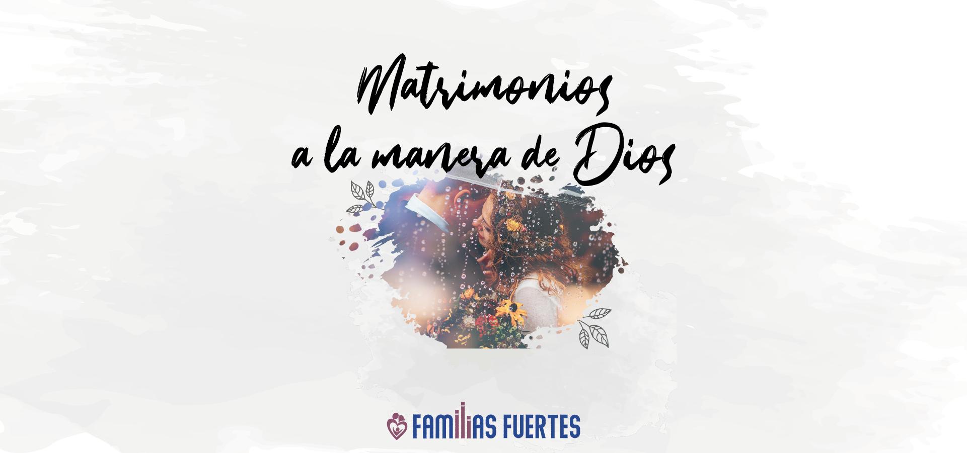 Matrimonios a la Manera de Dios